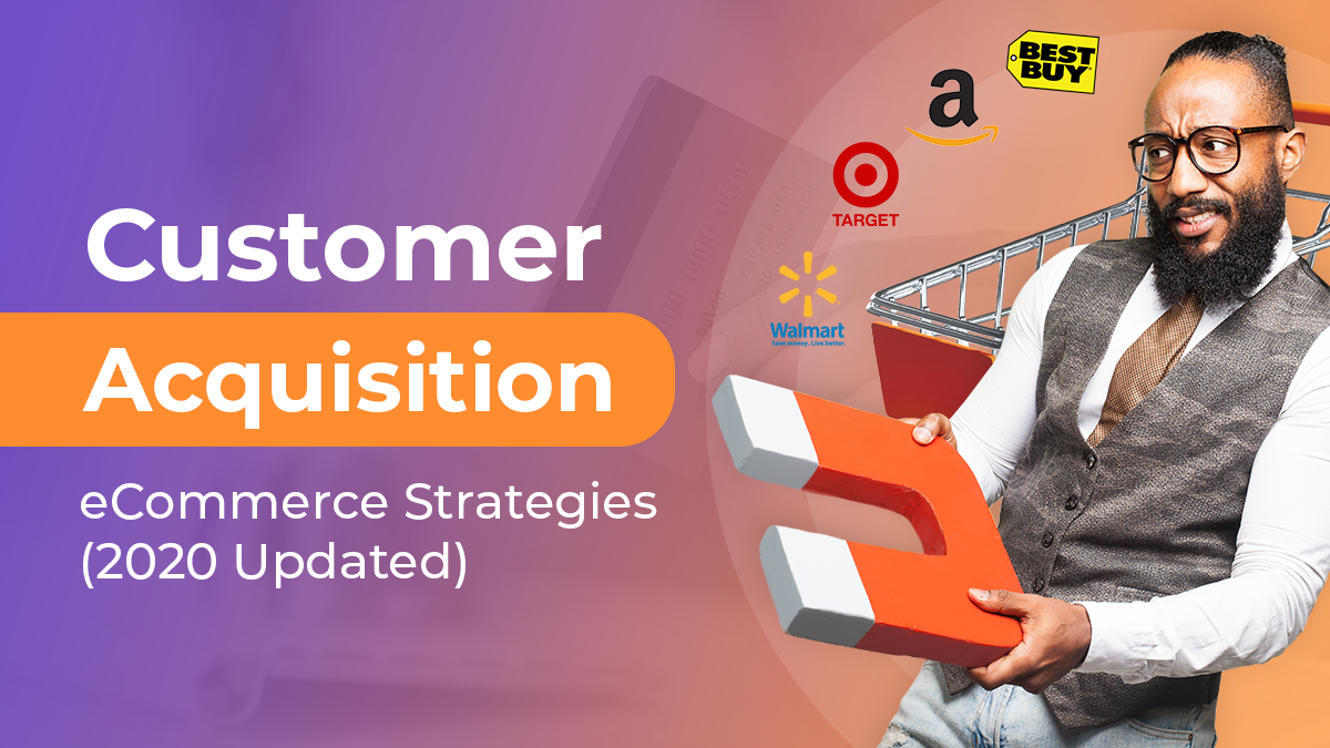 Customer Acquisition eCommerce Strategies