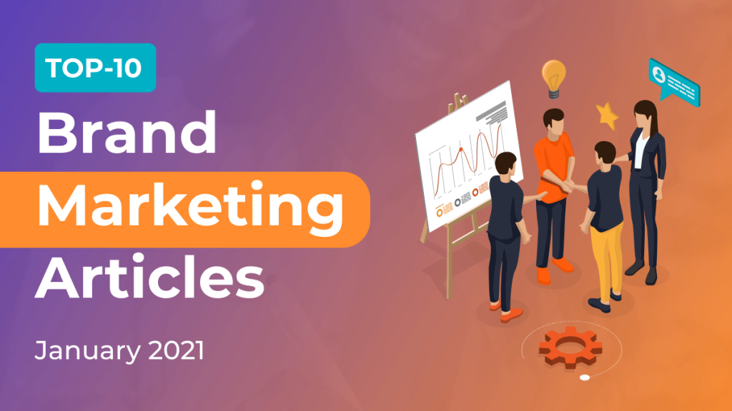 Top 10 Brand Marketing Articles 2021